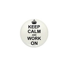 Keep Calm and Work on Mini Button (10 pack)