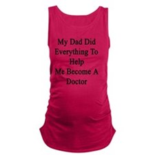 My Dad Did Everything To Help M Maternity Tank Top
