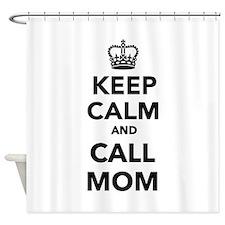 Keep calm and call Mom Shower Curtain