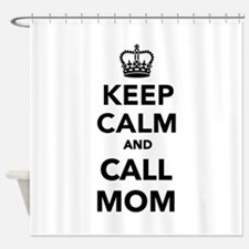 Keep calm and call Mom Shower Curtain