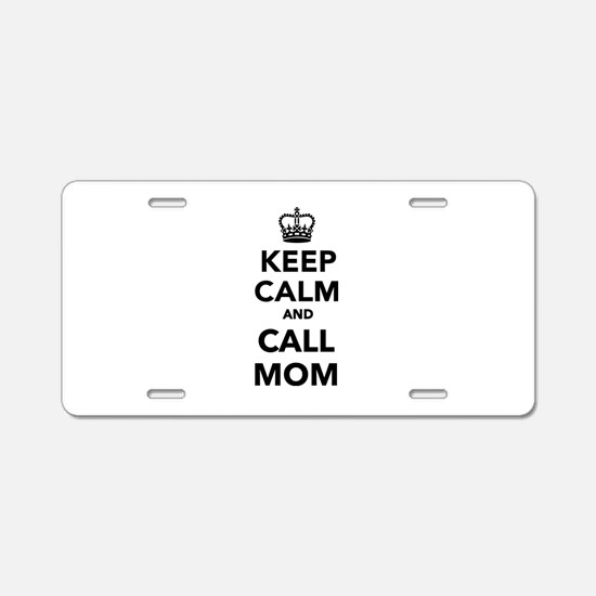 Keep calm and call Mom Aluminum License Plate