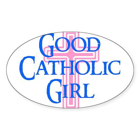 GOOD CATHOLIC GIRL SHIRT T-SH Oval Sticker
