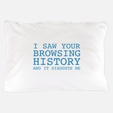 I Saw Your Browsing History Pillow Case