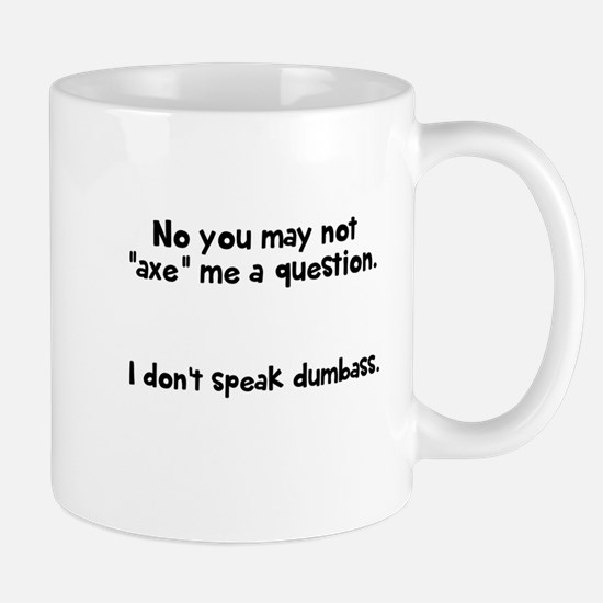 May not axe me a question Mug