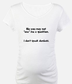 May not axe me a question Shirt