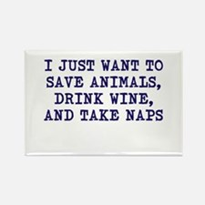 Save animals, drink wine, take naps Magnets