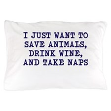 Save animals, drink wine, take naps Pillow Case