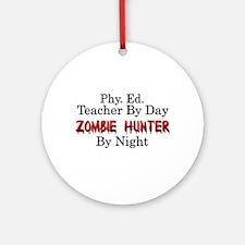 Phy. Ed. Teacher/Zombie Hunter Ornament (Round)