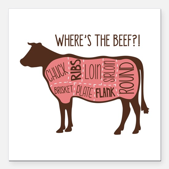 "WHERES THE BEEF?! Square Car Magnet 3"" x 3"""