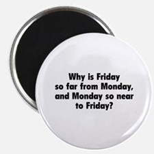 "Why Is Friday So Far From Monday 2.25"" Magnet (10"