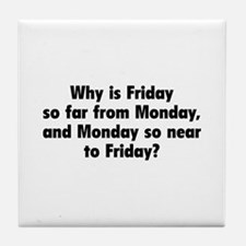 Why Is Friday So Far From Monday Tile Coaster