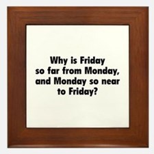 Why Is Friday So Far From Monday Framed Tile
