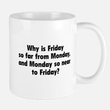 Why Is Friday So Far From Monday Mug