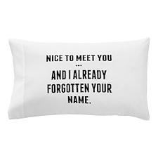 Nice To Meet You... Pillow Case