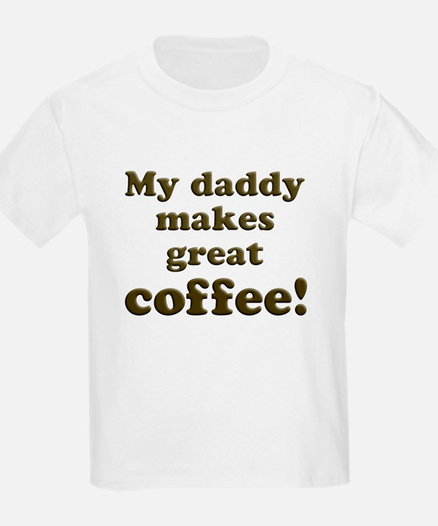 Daddy Makes Great Coffee T-Shirt