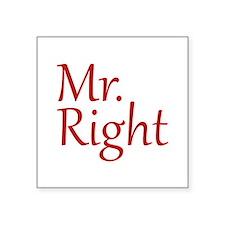 """Mr. Right Square Sticker 3"""" x 3"""""""