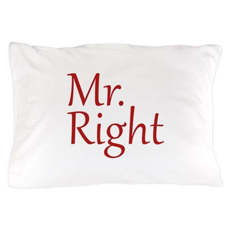 Mr. Right Pillow Case