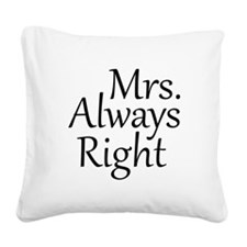 Mrs. Always Right Square Canvas Pillow