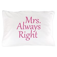 Mrs. Always Right Pillow Case