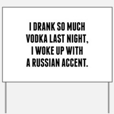 I Drank So Much Vodka Last Night Yard Sign