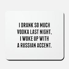 I Drank So Much Vodka Last Night Mousepad