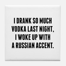 I Drank So Much Vodka Last Night Tile Coaster