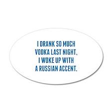 I Drank So Much Vodka Last Night 22x14 Oval Wall P