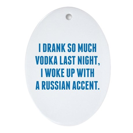 I Drank So Much Vodka Last Night Ornament (Oval)