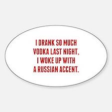 I Drank So Much Vodka Last Night Decal