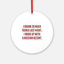 I Drank So Much Vodka Last Night Ornament (Round)