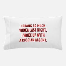I Drank So Much Vodka Last Night Pillow Case