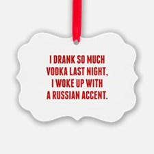 I Drank So Much Vodka Last Night Ornament