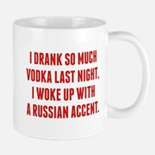 I Drank So Much Vodka Last Night Mug
