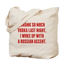 I Drank So Much Vodka Last Night Tote Bag