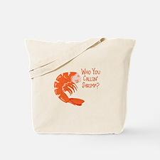Who You Callin Shrimp? Tote Bag