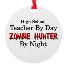 High School Teacher/Zombie Hunter Ornament