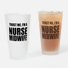 Trust Me, Im A Nurse Midwife Drinking Glass