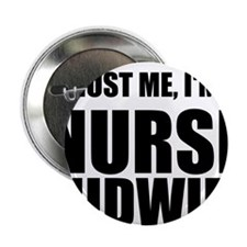 "Trust Me, Im A Nurse Midwife 2.25"" Button"