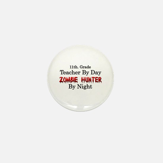 11th. Grade Teacher/Zombie Hunter Mini Button