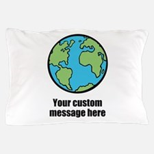 Make your own custom earth message Pillow Case