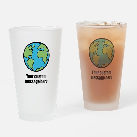 Make your own custom earth message Drinking Glass