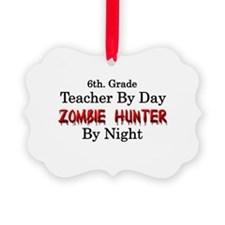 6th. Grade Teacher/Zombie Hunter Ornament