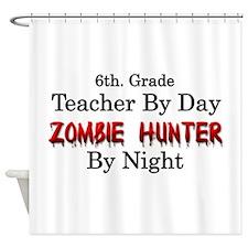 6th. Grade Teacher/Zombie Hunter Shower Curtain