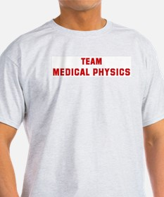 Team MEDICAL PHYSICS T-Shirt
