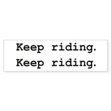 Keep Riding. Bumper Sticker