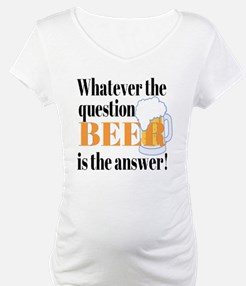 Beer is the Answer! Shirt