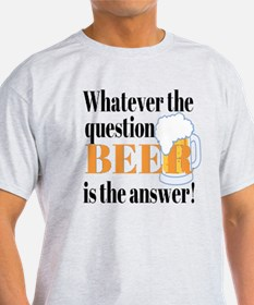 Beer is the Answer! T-Shirt