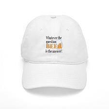 Beer is the Answer! Baseball Baseball Baseball Cap