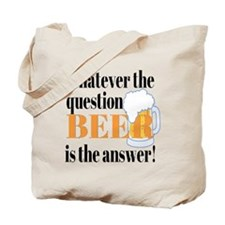 Beer is the Answer! Tote Bag