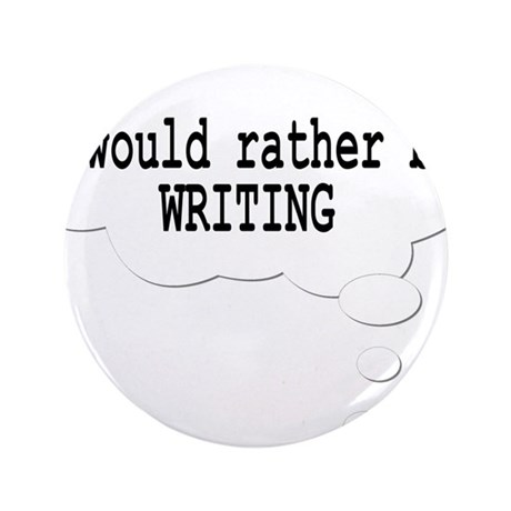 """I would rather be writing 3.5"""" Button"""
